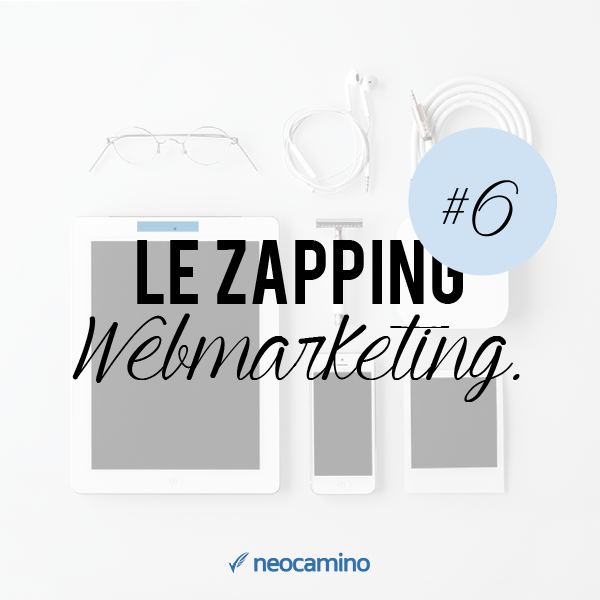 Le Zapping Webmarketing : Episode 6 neocamino zapping web 6