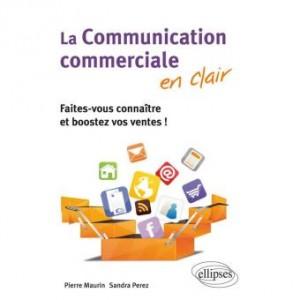 3 livres pour faire connaître votre entreprise La communication commerciale en clair par Pierre Maurin et Sandra Perez 300x300