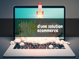 Les must have d'une solution e commerce Les must have dune solution ecommerce 300x225